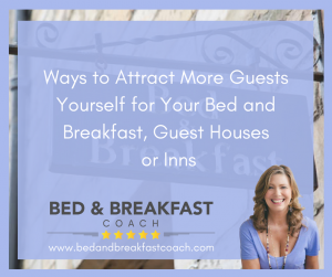 Attract Guests Yourseld for Your Bed and Breakfast Guest Houses or Inns